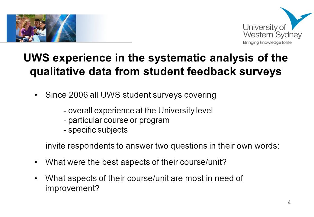 5 UWS experience in the systematic analysis of the qualitative data from student feedback surveys Written comments are automatically classified by the CEQuery qualitative analysis tool into five domains and 26 subdomains using a custom-tailored dictionary.