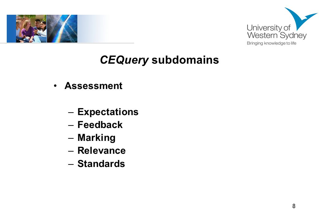 9 CEQuery subdomains Assessment: Expectations Provision of clear assessment tasks and expectations on how to tackle and present them; clear submission deadlines, guidelines rules and grading criteria.