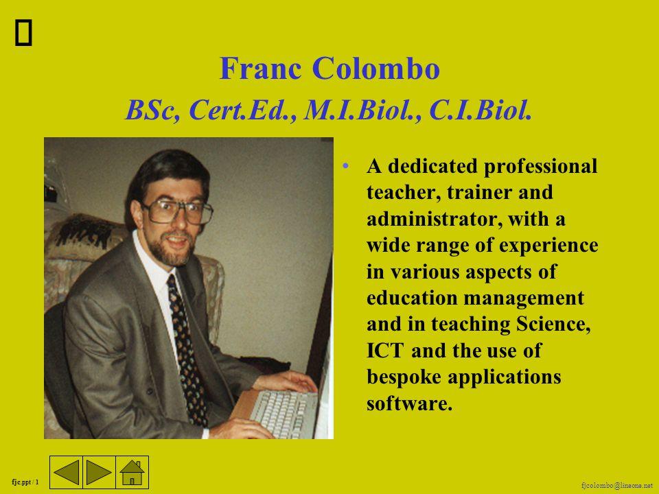 fjc.ppt / 11 fjcolombo@lineone.net F.J.Colombo BSc, Cert.Ed., M.I.Biol., C.I.Biol.