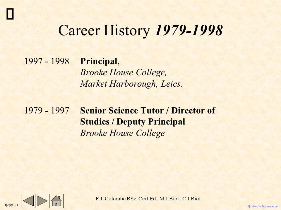 fjc.ppt / 10 fjcolombo@lineone.net F.J. Colombo BSc, Cert.Ed., M.I.Biol., C.I.Biol.