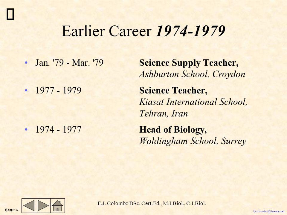fjc.ppt / 11 fjcolombo@lineone.net F.J. Colombo BSc, Cert.Ed., M.I.Biol., C.I.Biol.