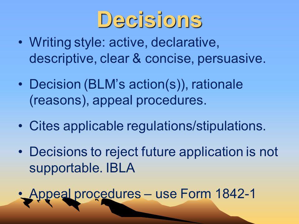 Decisions Writing style: active, declarative, descriptive, clear & concise, persuasive. Decision (BLMs action(s)), rationale (reasons), appeal procedu