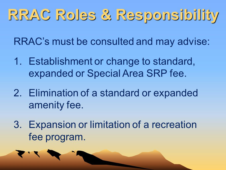 RRAC Roles & Responsibility RRACs must be consulted and may advise: 1.Establishment or change to standard, expanded or Special Area SRP fee. 2.Elimina