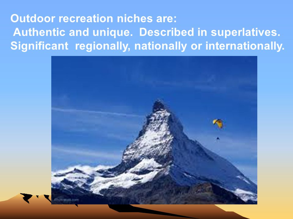 Outdoor recreation niches are: Authentic and unique. Described in superlatives. Significant regionally, nationally or internationally.