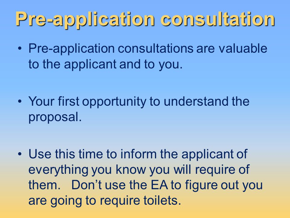Pre-application consultation Pre-application consultations are valuable to the applicant and to you. Your first opportunity to understand the proposal