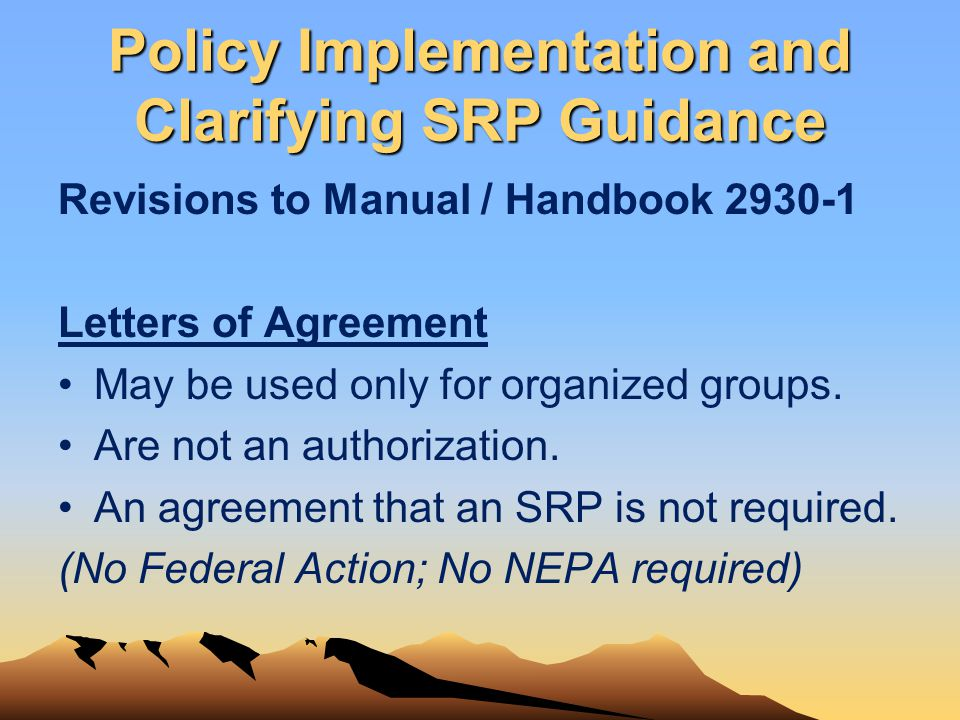 Policy Implementation and Clarifying SRP Guidance Revisions to Manual / Handbook 2930-1 Letters of Agreement May be used only for organized groups. Ar