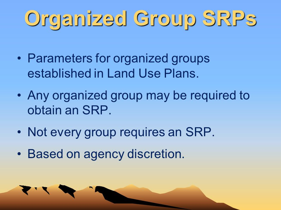 Organized Group SRPs Parameters for organized groups established in Land Use Plans. Any organized group may be required to obtain an SRP. Not every gr
