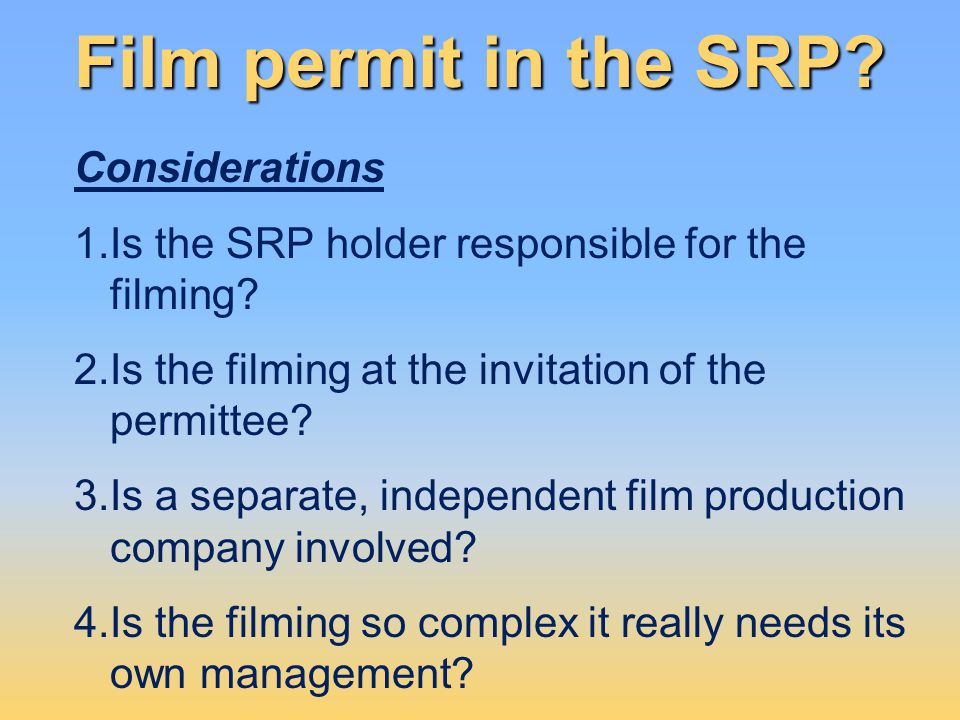 Considerations 1.Is the SRP holder responsible for the filming? 2.Is the filming at the invitation of the permittee? 3.Is a separate, independent film