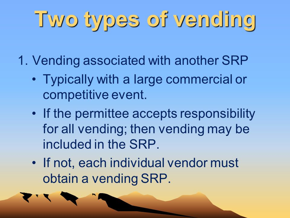 Two types of vending 1.Vending associated with another SRP Typically with a large commercial or competitive event. If the permittee accepts responsibi