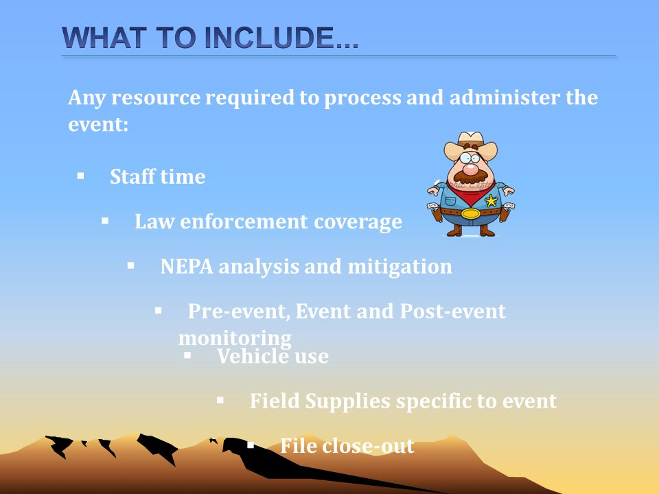 Any resource required to process and administer the event: Staff time Law enforcement coverage NEPA analysis and mitigation Pre-event, Event and Post-