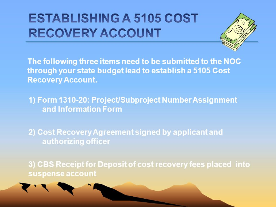 1) Form 1310-20: Project/Subproject Number Assignment and Information Form 3) CBS Receipt for Deposit of cost recovery fees placed into suspense accou