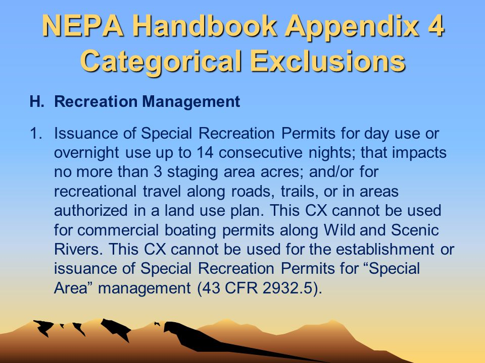 NEPA Handbook Appendix 4 Categorical Exclusions H.Recreation Management 1. Issuance of Special Recreation Permits for day use or overnight use up to 1