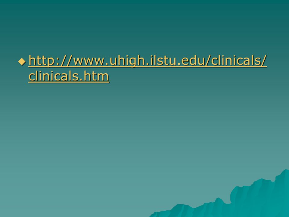 http://www.uhigh.ilstu.edu/clinicals/ clinicals.htm http://www.uhigh.ilstu.edu/clinicals/ clinicals.htm http://www.uhigh.ilstu.edu/clinicals/ clinicals.htm http://www.uhigh.ilstu.edu/clinicals/ clinicals.htm