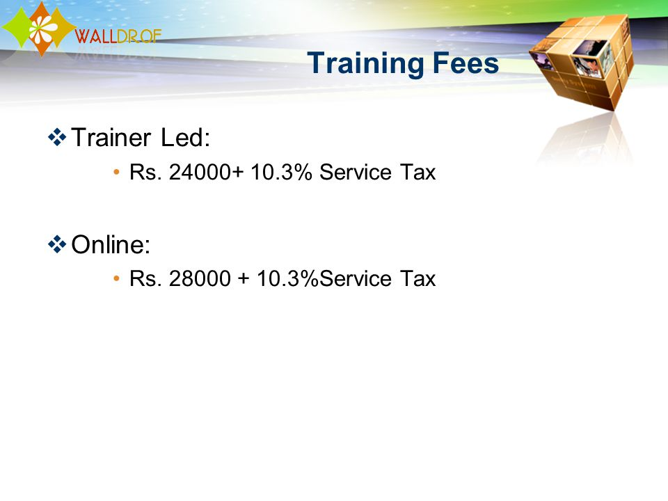 Training Fees Trainer Led: Rs. 24000+ 10.3% Service Tax Online: Rs. 28000 + 10.3%Service Tax