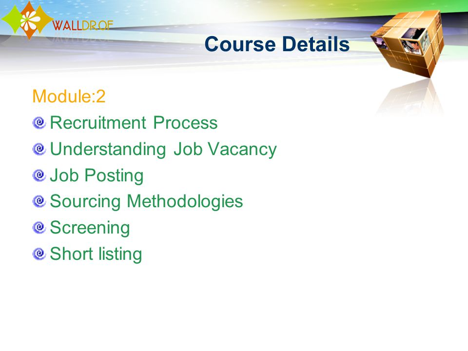 Course Details Module:2 Recruitment Process Understanding Job Vacancy Job Posting Sourcing Methodologies Screening Short listing