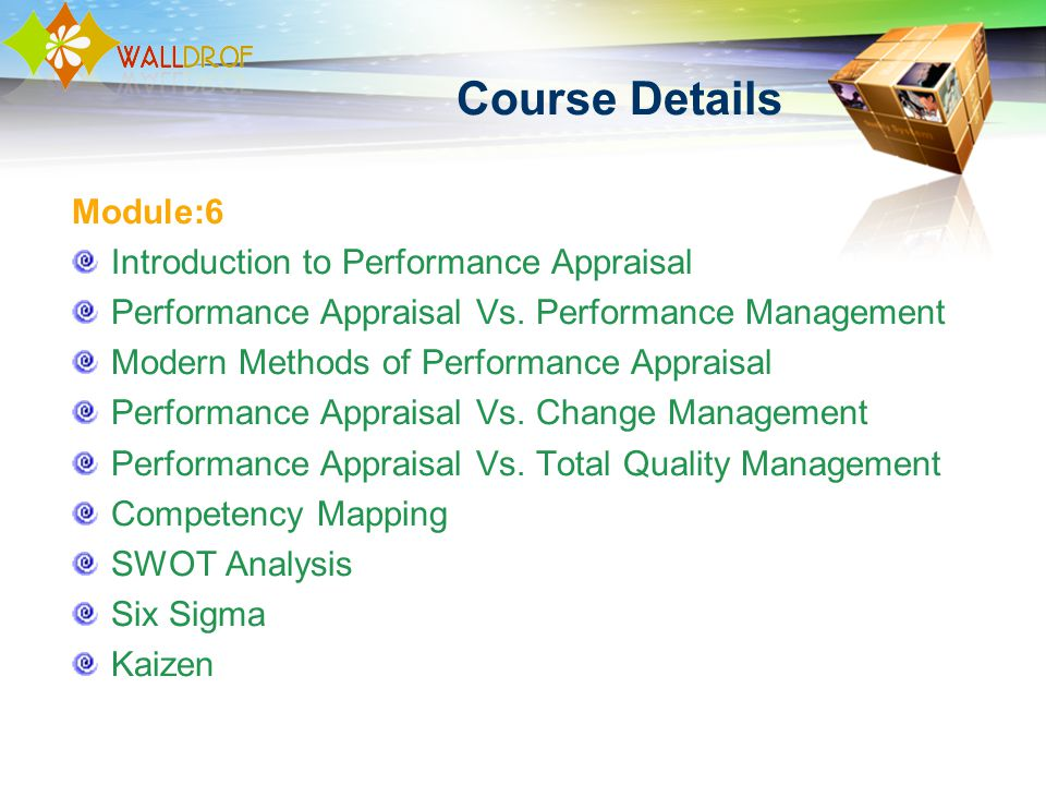 Course Details Module:6 Introduction to Performance Appraisal Performance Appraisal Vs. Performance Management Modern Methods of Performance Appraisal