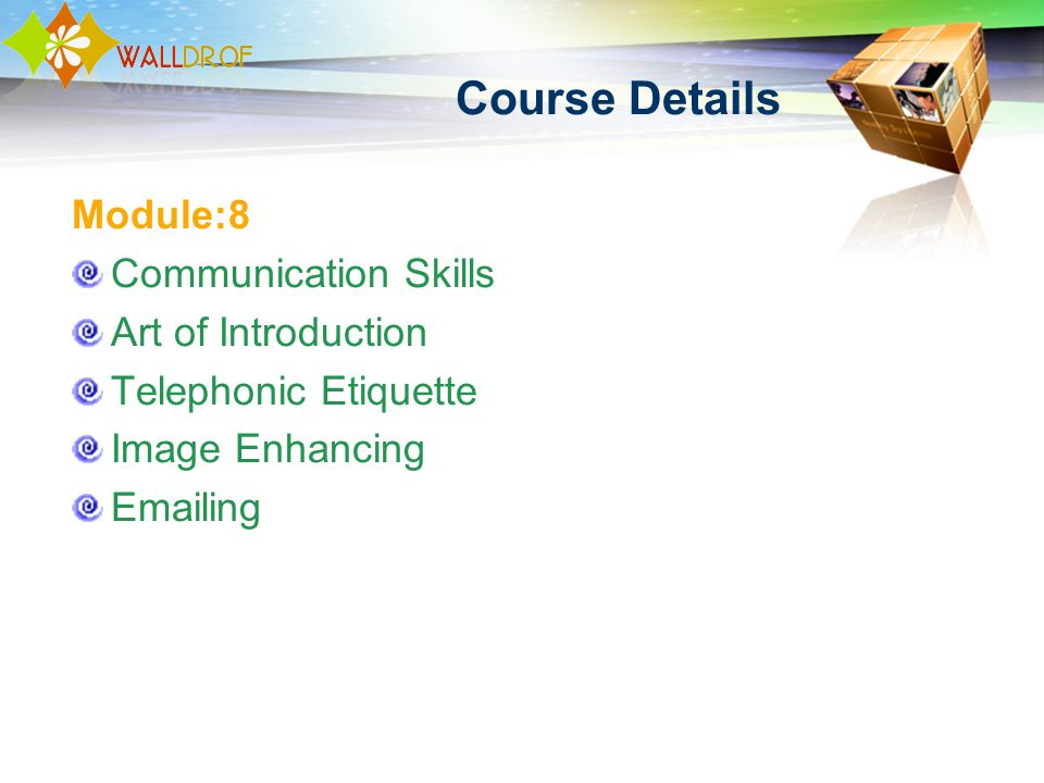 Course Details Module:8 Communication Skills Art of Introduction Telephonic Etiquette Image Enhancing Emailing