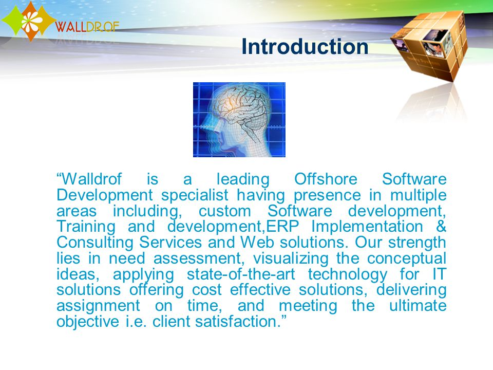 Introduction Walldrof is a leading Offshore Software Development specialist having presence in multiple areas including, custom Software development,