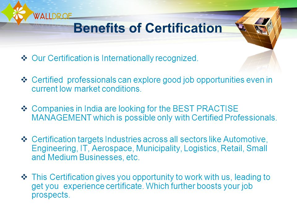 Benefits of Certification Our Certification is Internationally recognized. Certified professionals can explore good job opportunities even in current
