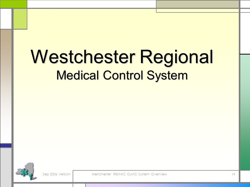 Sep 2006 VersionWestchester REMAC OLMC System Overview 19 Westchester Regional Medical Control System