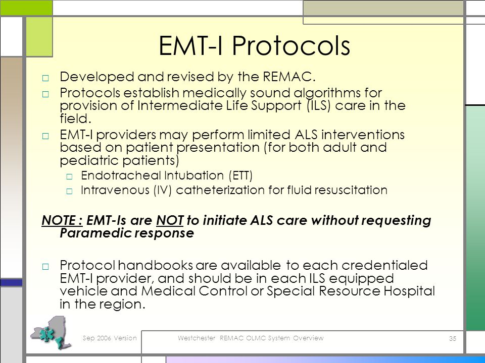 Sep 2006 VersionWestchester REMAC OLMC System Overview 35 EMT-I Protocols Developed and revised by the REMAC.