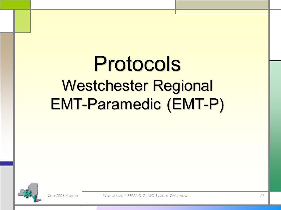 Sep 2006 VersionWestchester REMAC OLMC System Overview 37 Protocols Westchester Regional EMT-Paramedic (EMT-P)