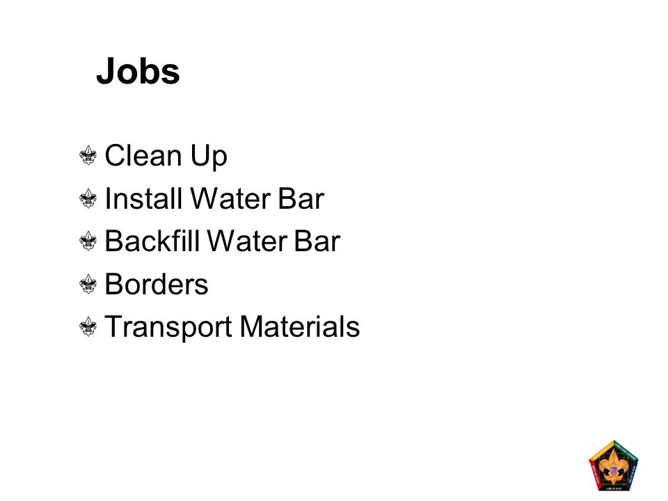 Jobs Clean Up Install Water Bar Backfill Water Bar Borders Transport Materials