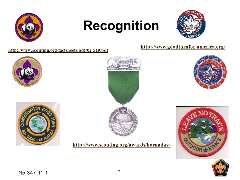N5-347-11-1 7 Recognition http://www.scouting.org/awards/hornaday/ http://www.scouting.org/factsheets/pdf/02-519.pdf http://www.goodturnfor america.org/