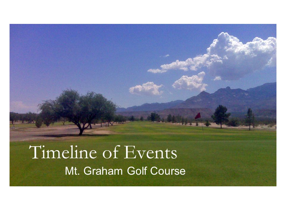 Timeline of Events Mt. Graham Golf Course