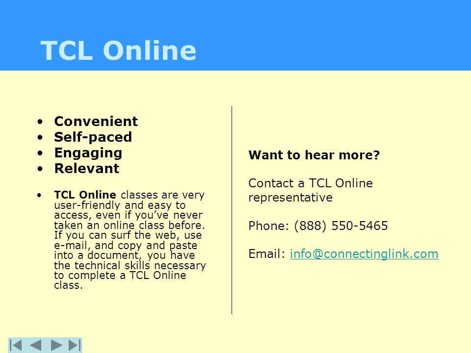 TCL Online Want to hear more? Contact a TCL Online representative Phone: (888) 550-5465 Email: info@connectinglink.cominfo@connectinglink.com Convenie