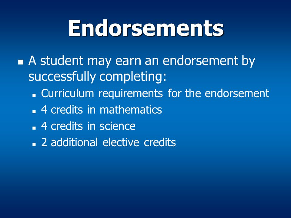Endorsements A student may earn an endorsement by successfully completing: Curriculum requirements for the endorsement 4 credits in mathematics 4 cred