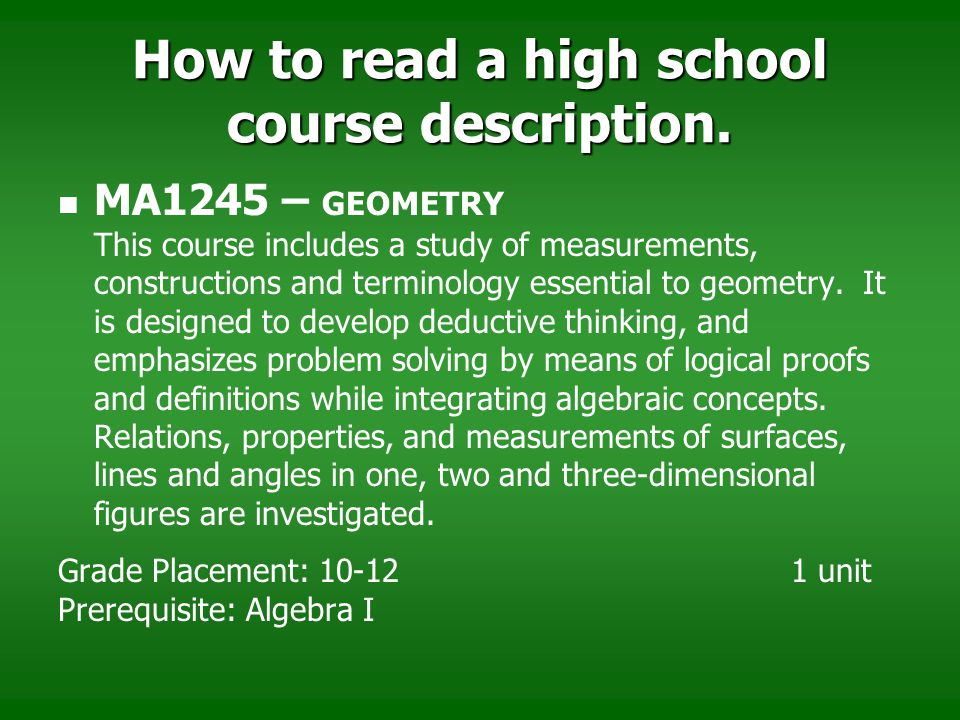 How to read a high school course description. MA1245 – GEOMETRY This course includes a study of measurements, constructions and terminology essential