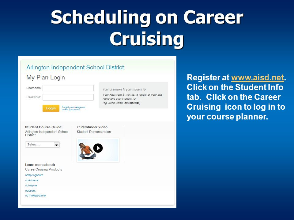 Scheduling on Career Cruising Register at www.aisd.net. Click on the Student Info tab. Click on the Career Cruising icon to log in to your course plan