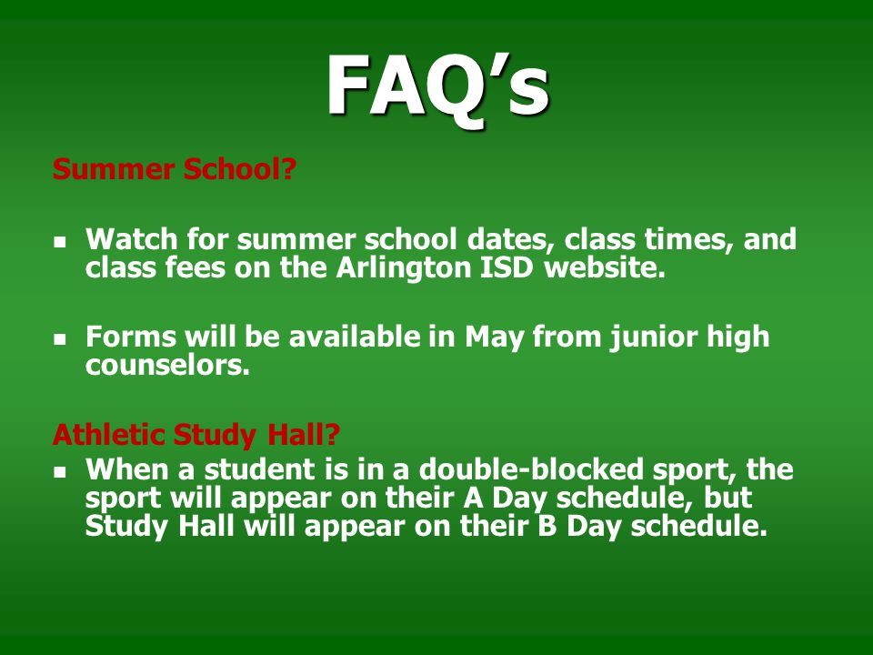 FAQs Summer School? Watch for summer school dates, class times, and class fees on the Arlington ISD website. Forms will be available in May from junio