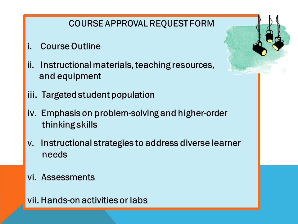 COURSE APPROVAL REQUEST FORM i.Course Outline ii.Instructional materials, teaching resources, and equipment iii.