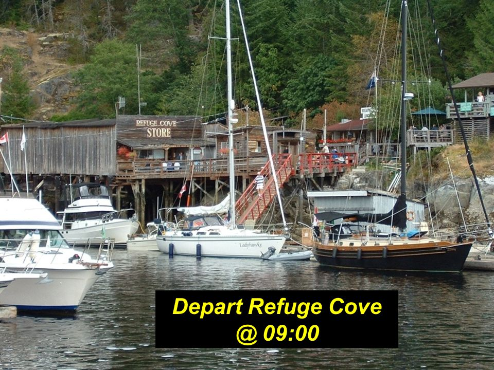 Depart Refuge Cove @ 09:00