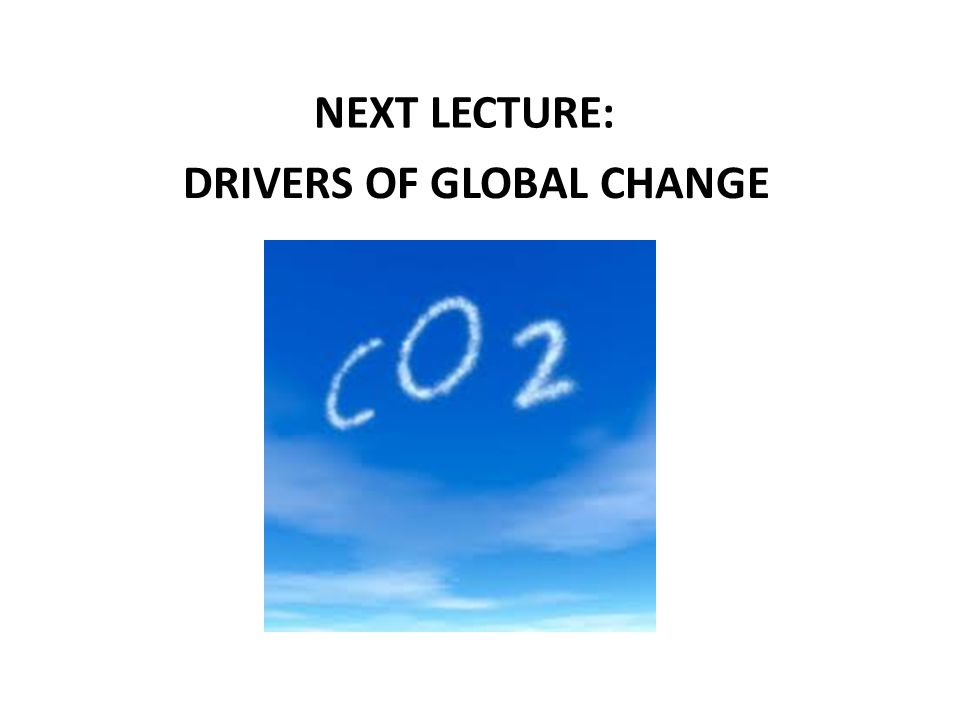 NEXT LECTURE: DRIVERS OF GLOBAL CHANGE