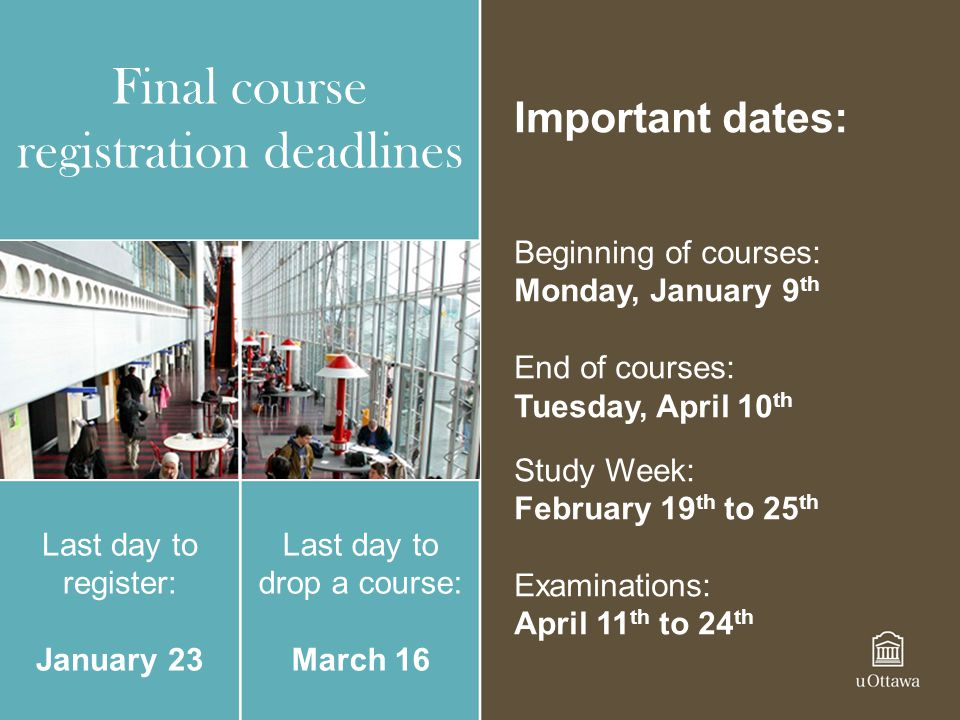 Final course registration deadlines Last day to register: January 23 Last day to drop a course: March 16 Important dates: Beginning of courses: Monday
