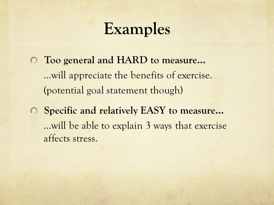 Examples Too general and HARD to measure… …will appreciate the benefits of exercise.