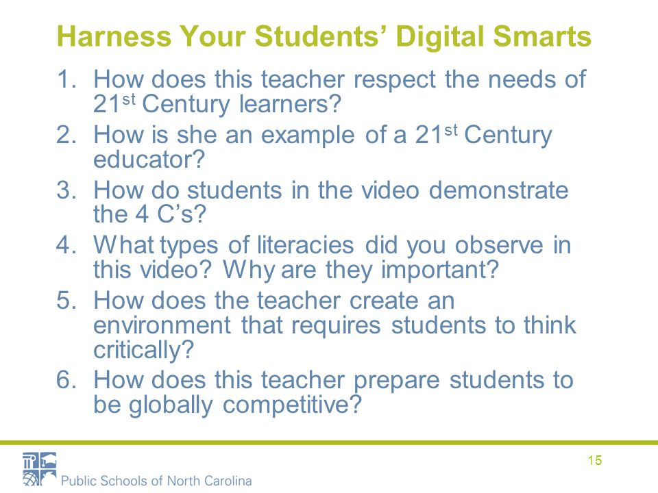 Harness Your Students Digital Smarts 1.How does this teacher respect the needs of 21 st Century learners? 2.How is she an example of a 21 st Century e