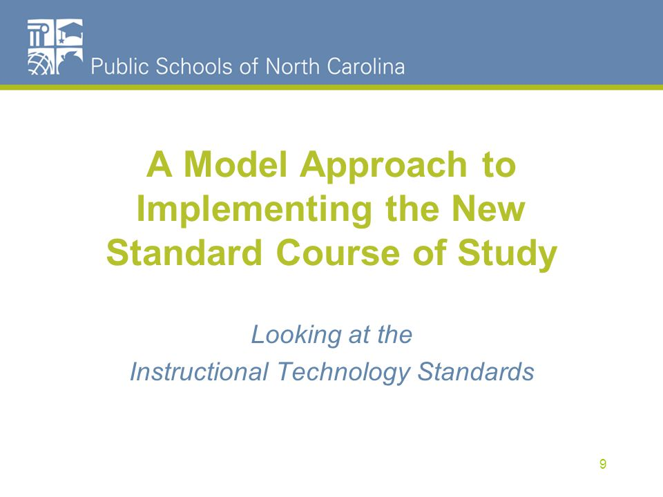 A Model Approach to Implementing the New Standard Course of Study Looking at the Instructional Technology Standards 9