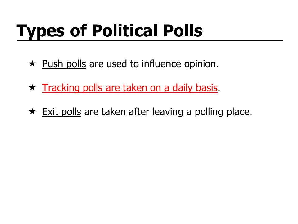 Types of Political Polls Push polls are used to influence opinion. Tracking polls are taken on a daily basis.Tracking polls are taken on a daily basis