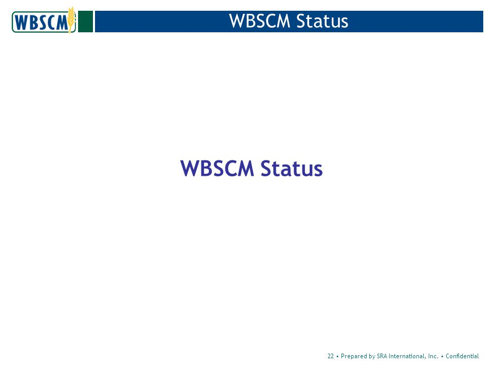 22 Prepared by SRA International, Inc. Confidential WBSCM Status