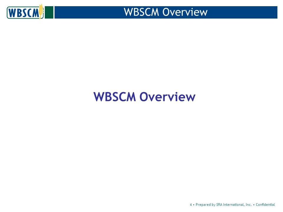 4 Prepared by SRA International, Inc. Confidential WBSCM Overview