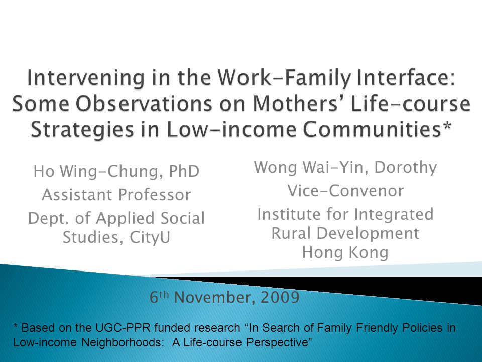 6 th November, 2009 Ho Wing-Chung, PhD Assistant Professor Dept. of Applied Social Studies, CityU Wong Wai-Yin, Dorothy Vice-Convenor Institute for In