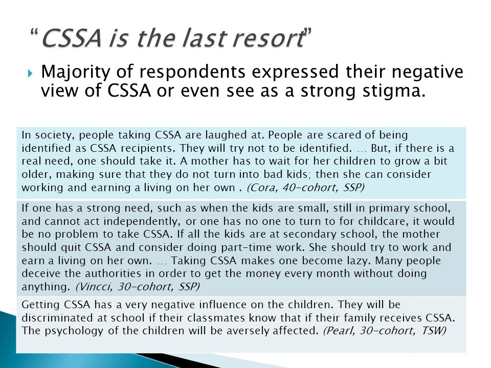 Majority of respondents expressed their negative view of CSSA or even see as a strong stigma. In society, people taking CSSA are laughed at. People ar