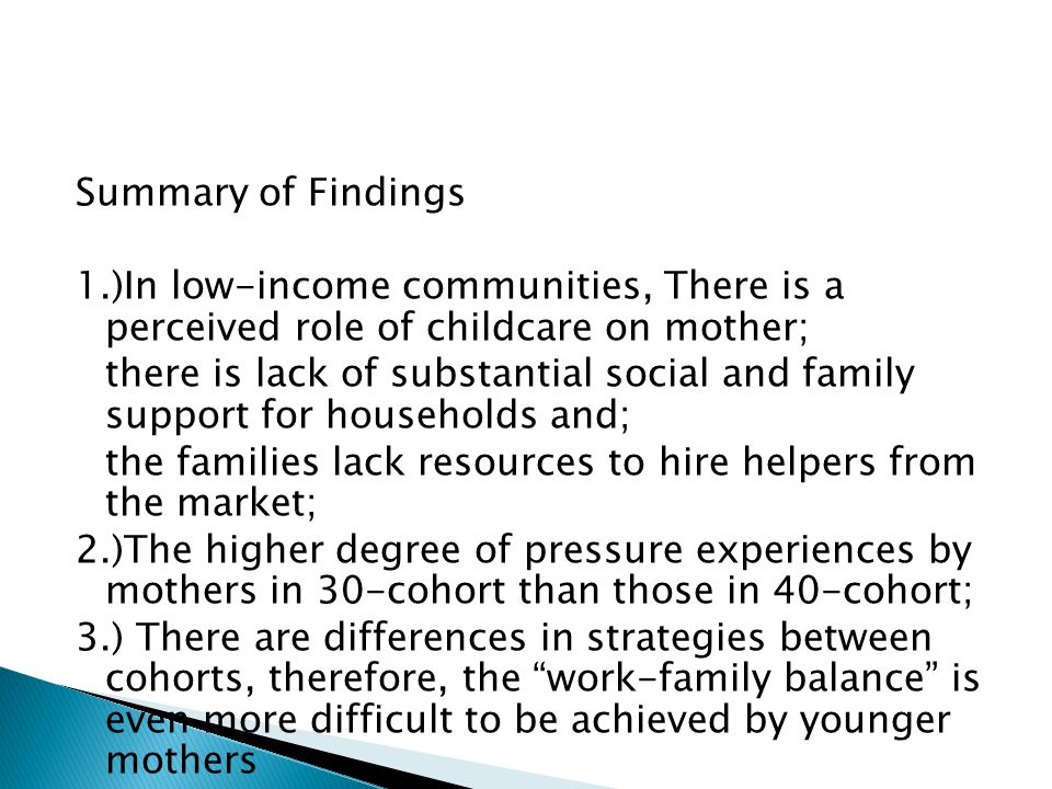 Summary of Findings 1.)In low-income communities, There is a perceived role of childcare on mother; there is lack of substantial social and family sup
