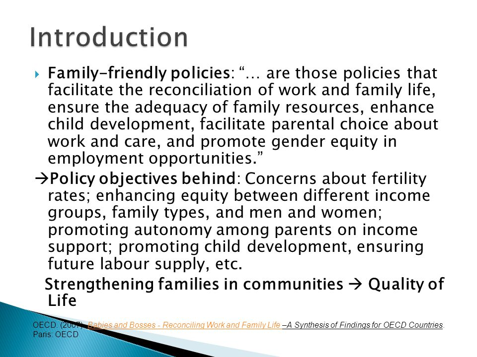Family-friendly policies: … are those policies that facilitate the reconciliation of work and family life, ensure the adequacy of family resources, en