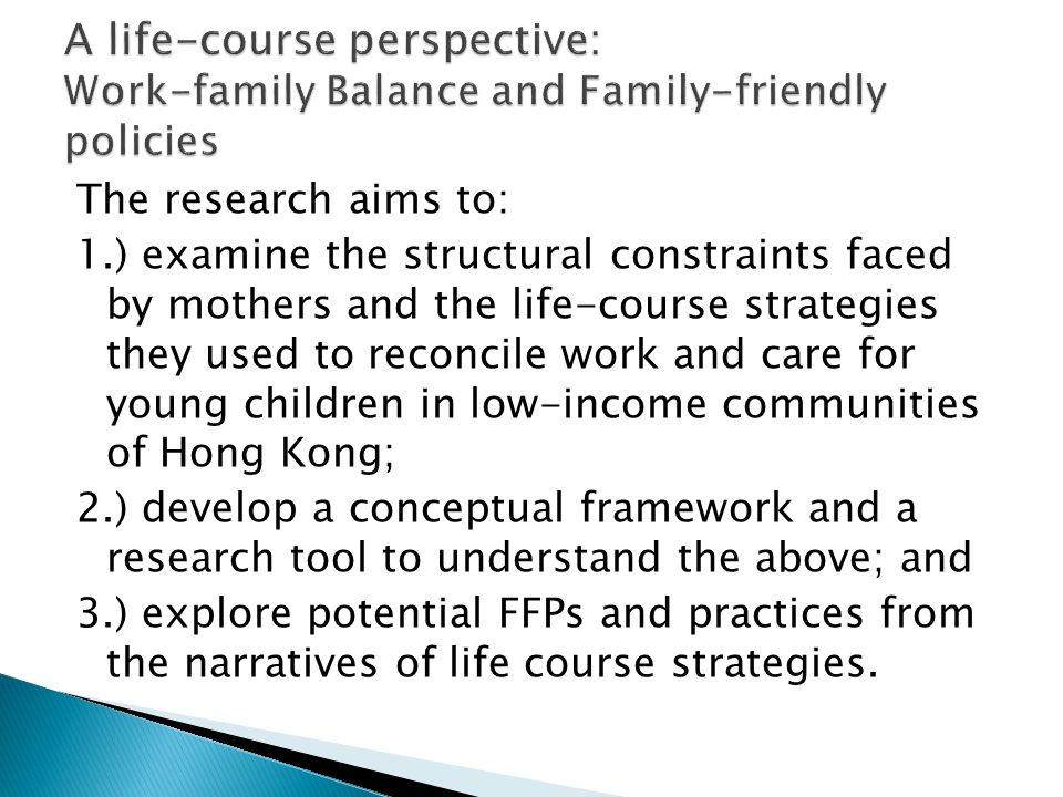 The research aims to: 1.) examine the structural constraints faced by mothers and the life-course strategies they used to reconcile work and care for