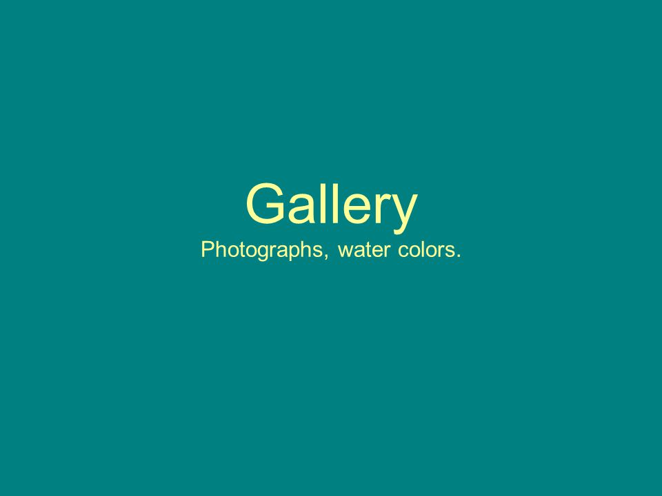 Gallery Photographs, water colors.